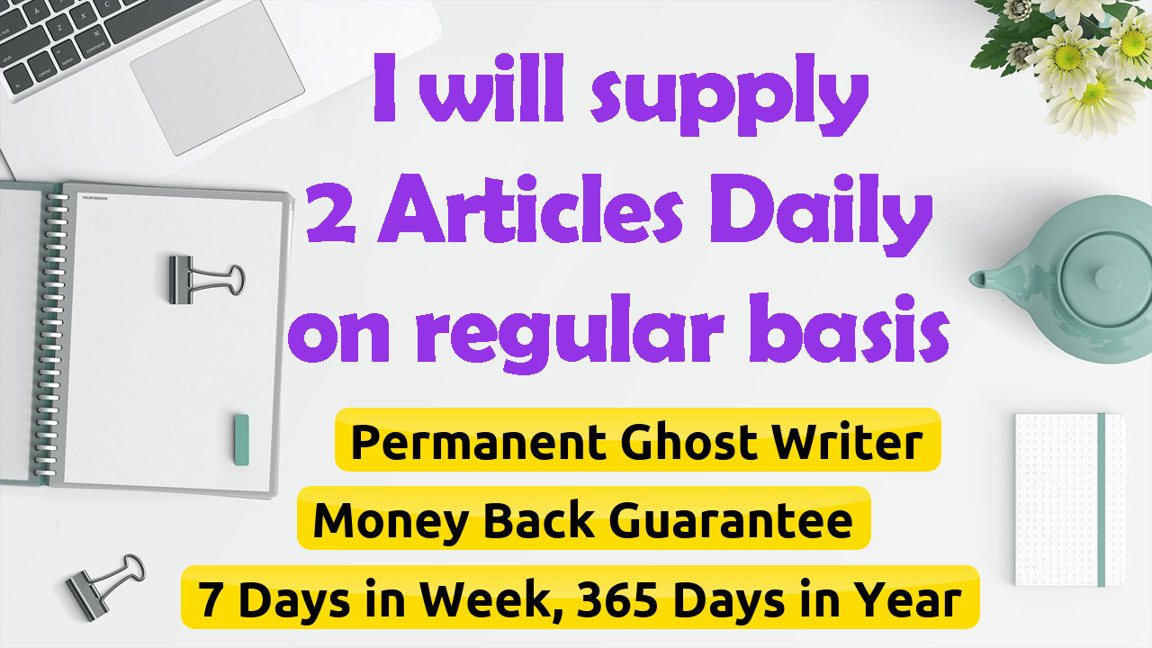 deliver 2 Articles Daily on regular basis as ghost writer