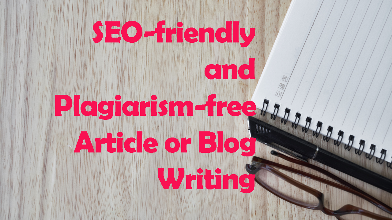SEO-friendly and Plagiarism-free Article or Blog Writing