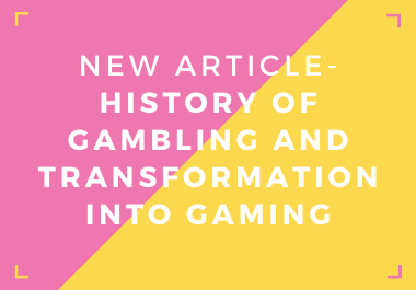 New Ready-Made Article - History of Gambling and Transformation Into Gaming