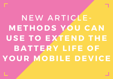 New Ready-Made Article- Methods You Can Use To Extend The Battery Life of Your Mobile Device
