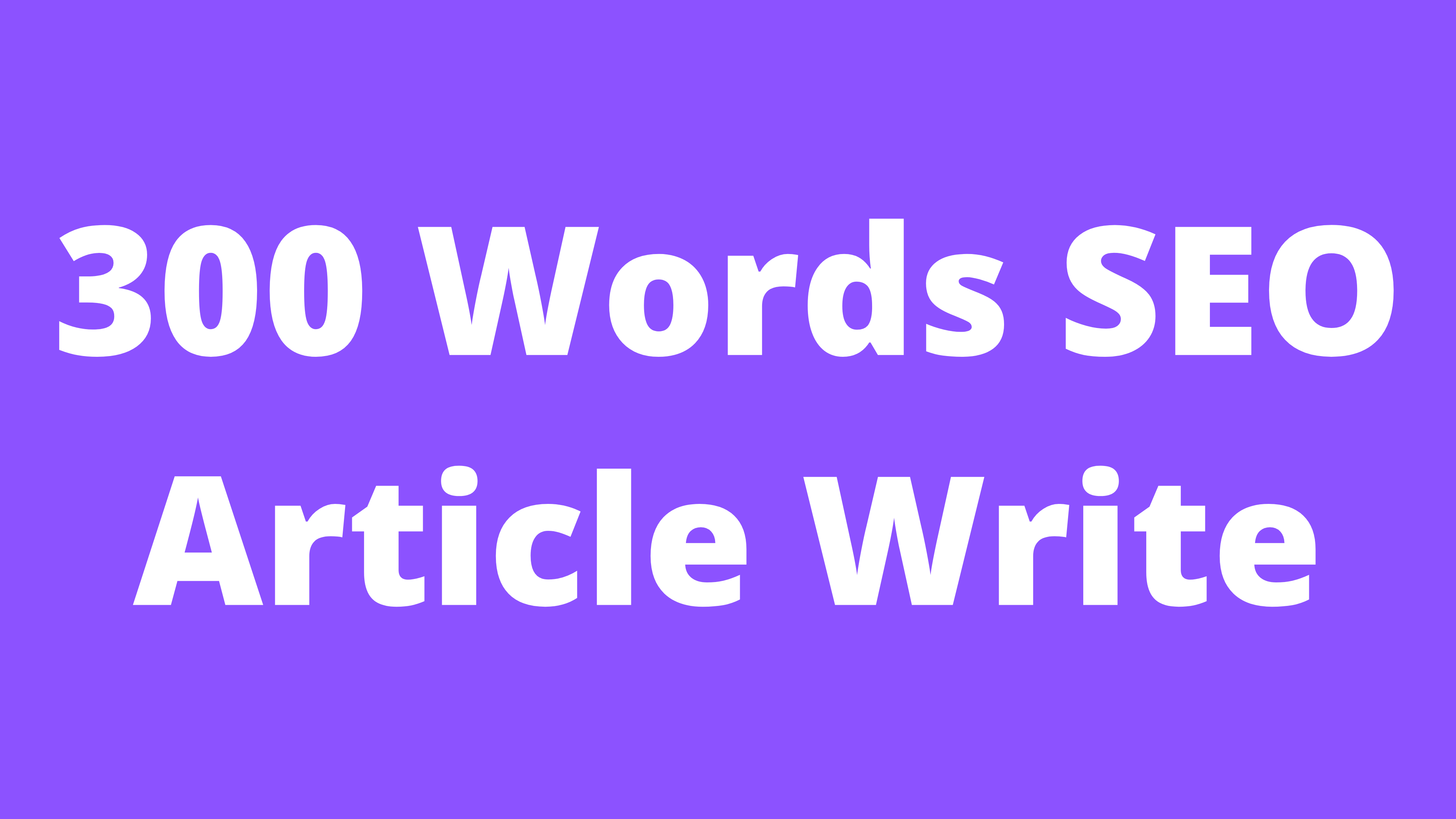 300 Words SEO Optimized Unique Article Write