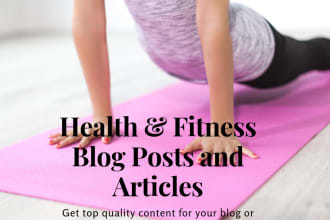 I will write 500+ words Fitness and Health articles and blog posts