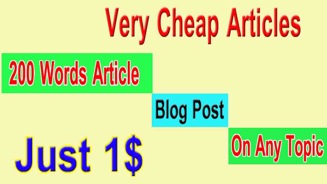 I will write Top Quality Cheap Articles or Blogs for you