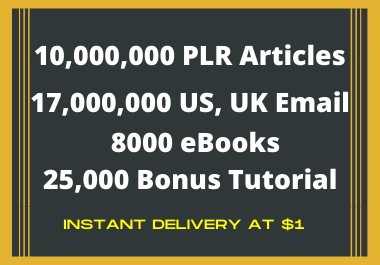 I Will Provide 10,000,000 PLR Articles,  17,000,000 US,  UK Verified Email,  8000 Ebooks and PLR Video