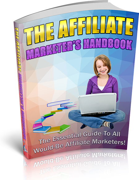 The Affiliate Marketer's Handbook for The Essential Guide To All Would–Be Affiliate Marketers!