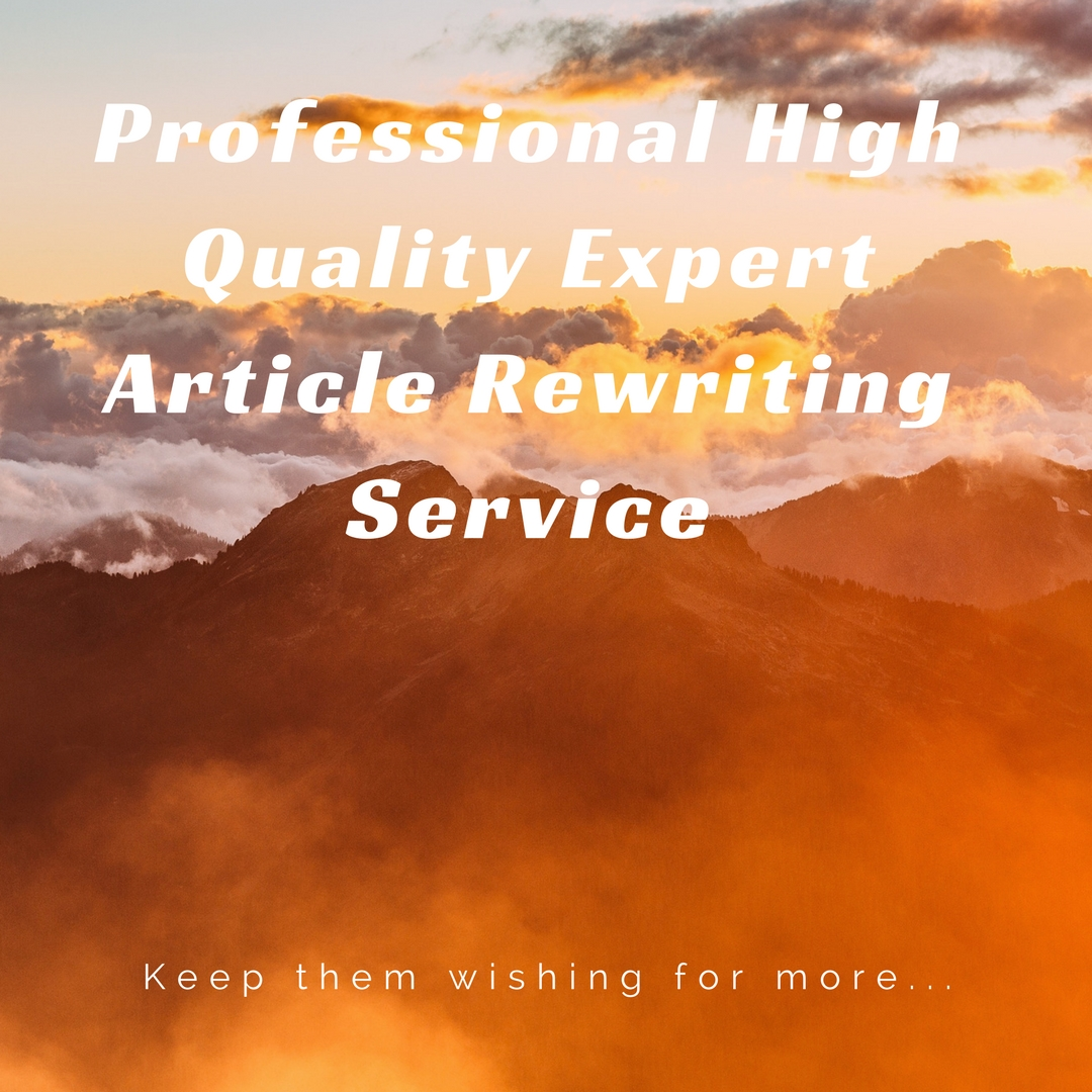 Professional High Quality Expert Article Rewriting Service