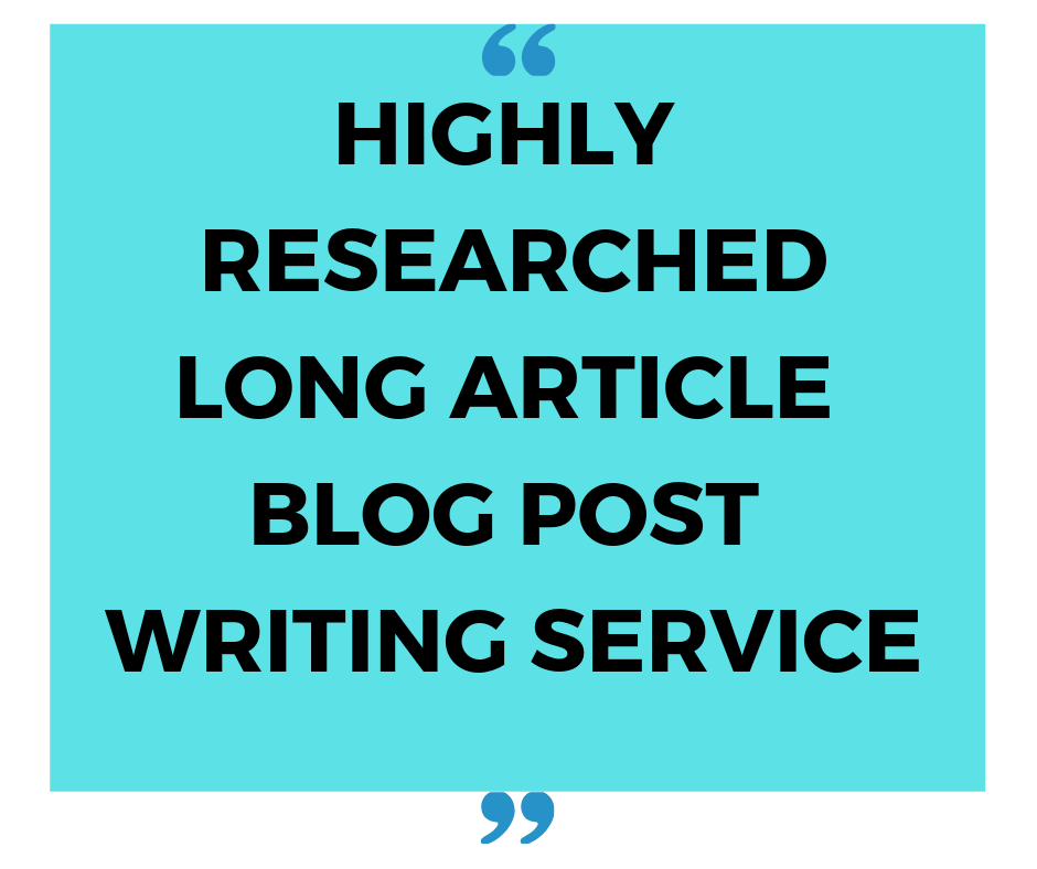 Highly researched long article writing blog-post writing service