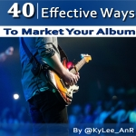 40 EFFECTIVE WAYS TO MARKET YOUR ALBUM
